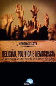 Religião, Política e Democracia - A sociedade desencantada de Marcel Gauchet