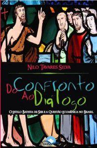 Do Confronto ao Diálogo: O estilo Batista de ser e a questão ecumênica no Brasil
