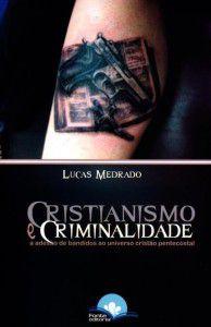 Cristianismo e Criminalidade - A adesão de bandidos ao universo cristão pentecostal