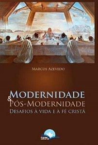 Modernidade & Pós-Modernidade - Desafios à vida e à fé cristã