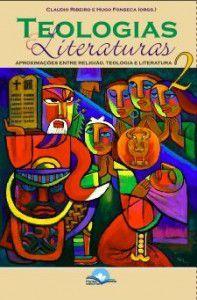 Teologias e Literaturas 2: Aproximações entre religião, teologia e literatura