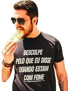 Camiseta Desculpe Pelo Que Eu Disse Quando Estava com Fome