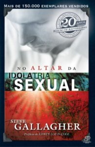 NO ALTAR DA IDOLATRIA SEXUAL - Steve Gallagher