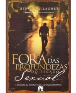 FORA DAS PROFUNDEZAS DO PECADO SEXUAL - STEVE GALLAGHER