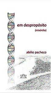 Em Desproposito, romance, de Abilio Pacheco