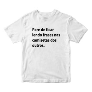 Pare de Ficar Lendo Frases nas Camisetas dos Outros
