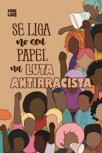 Cartilha Se Liga no Seu Papel na Luta Antirracista