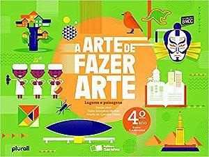 ARTE DE FAZER ARTE 4°ANO - 4° EDICAO