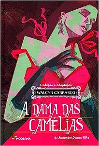 A dama das camélias - Alexandre Dumas - Tradução e adaptação Walcyr Carrasco - Editora Moderna