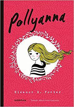 Pollyanna - Eleanor H. Porter - Tradução Márcia Soares Guimarães - Editora Autêntica