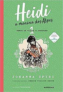Heidi, a menina dos Alpes - volume 1 - Johanna Spyri - Editora Autêntica