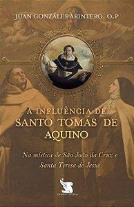 A Influência de Santo Tomás de Aquino na Mística de São João da Cruz e Santa Teresa de Jesus