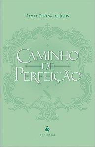 Caminho de Perfeição - Santa Teresa de Jesus (Editora Ecclesiae)
