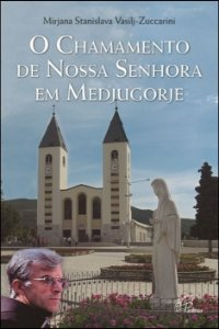 O chamamento de Nossa Senhora em Medjugorje - Mirjana Vasilj