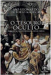 O Tesouro Oculto: Méritos e Excelências da Santa Missa - S. Leonardo de Porto Maurício
