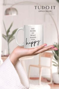 Caneca Do More Of What Makes You Happy