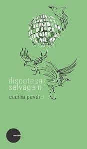 Discoteca selvagem, de Cecília Pavón