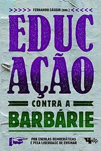 Educação contra a barbárie: Por escolas democráticas e pela liberdade de ensinar, de vários autores /as