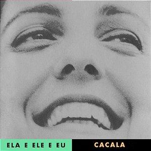 ELA E ELE E EU - Cacala Carvalho