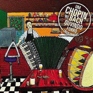 UM CHOPIN NO BACH OUVINDO FORRÓ - Chico Chagas