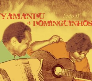 LADO B - Yamandu Costa e Dominguinhos