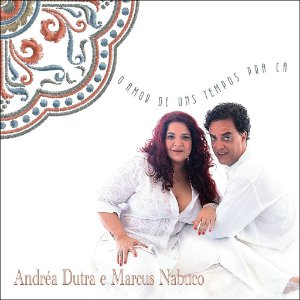 O AMOR DE UNS TEMPOS PRA CÁ - Andrea Dutra e Marcus Nabuco