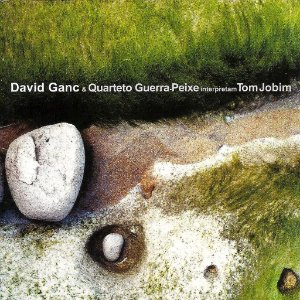 DAVID GANC & QUARTETO GUERRA PEIXE INTERPRETAM TOM JOBIM - David Ganc