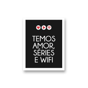 Placa Decorativa #38 Temos Amor, Séries e Wifi