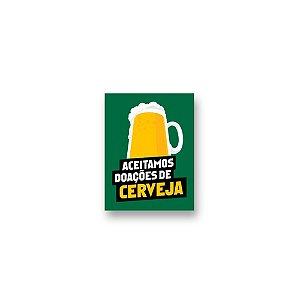 Imã Decorativo #06 - Aceitamos doações de cerveja