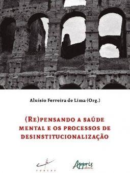 (Re)Pensando a Saúde Mental e os Processos de Desinstitucionalização