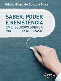 Saber, Poder e Resistência em Discursos Sobre o Professor no Brasil REF: 978-85-473-1283-1