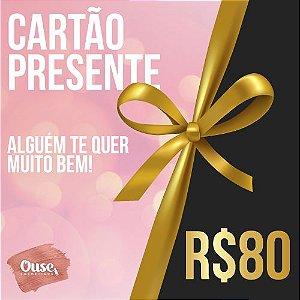 CARTÃO PRESENTE R$ 80,00