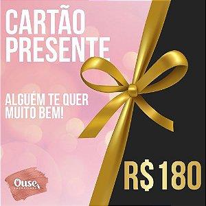 CARTÃO PRESENTE R$ 180,00