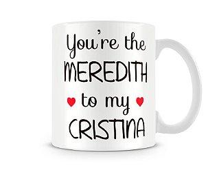 Caneca Greys Anatomy You are the meredith
