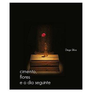 Livro Cimento, flores e o dia seguinte | Diego Sillva