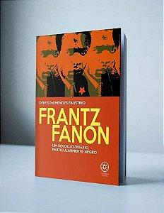 Frantz Fanon Um Revolucionário, Particularmente Negro, de Deivison Mendes Fautino