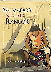 Salvador Negro Rancor, de Fábio Mandingo