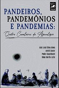 PANDEIROS, PANDEMÔNIOS E PANDEMIAS: Quatro cavaleiros do Apocalipse