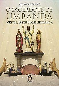 Sacerdote de Umbanda - Mestre, Discípulo e Liderança