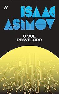 LIVRO - O SOL DESVELADO - ISAAC ASIMOV - CAPA ESPECIAL