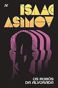 LIVRO - OS ROBÔS DA ALVORADA - ISAAC ASIMOV - CAPA ESPECIAL
