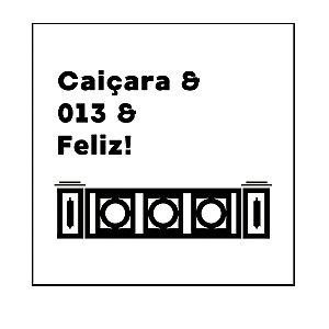 QUADRO DECORATIVO - CAIÇARA & 013 & FELIZ!