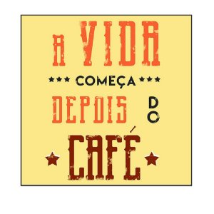 QUADRO DECORATIVO - A VIDA COMEÇA DEPOIS DO CAFÉ