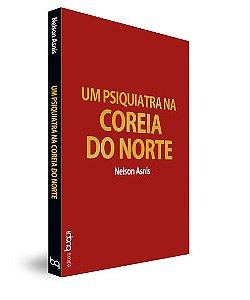UM PSIQUIATRA NA COREIA DO NORTE - Nelson Asnis