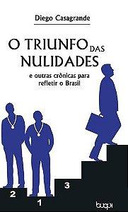 O triunfo das nulidades: e outras crônicas para refletir o Brasil