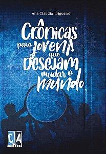 Crônicas para jovens que desejam mudar o mundo (Ana Cláudia Trigueiro)