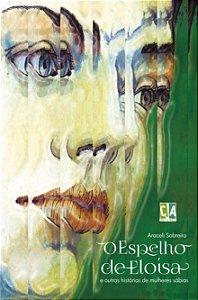 O espelho de Eloísa e outras histórias de mulheres sábias (Araceli Sobreira)