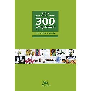 300 Propostas de Artes Visuais