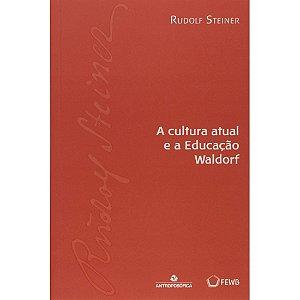 A cultura atual e a Educação Waldorf