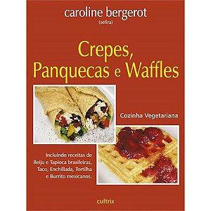 Cozinha Vegetariana - Crepes, Panquecas e Waffles